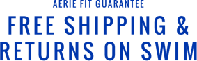 Aerie fit guarantee free shipping and returns on swim