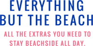 Everything but the beach all the extras you need to stay beachside all day