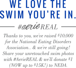 We love the swim youre in aerie real thanks to you weve raised 10000 dollars to national eating disorders association
