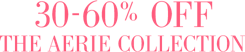30 to 60 percent off the aerie collection