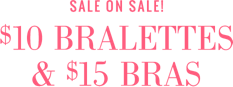 Sale on sale 10 dollar bralettes and 15 dollar bras