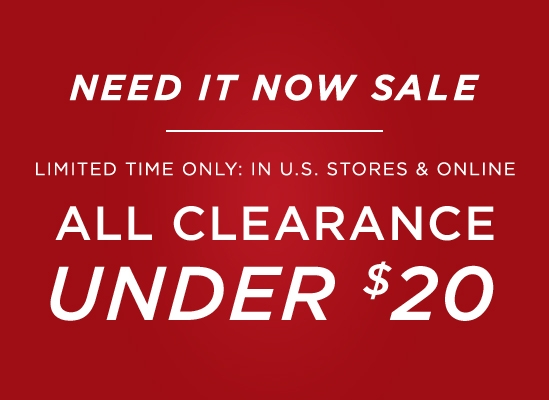 Need It Now Sale Limited Time Only In United States Stores and online All Clearance Under 20 dollars