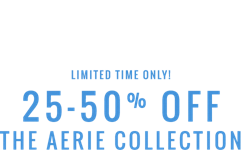 Limited time only 25 through 50 percent off the Aerie Collection